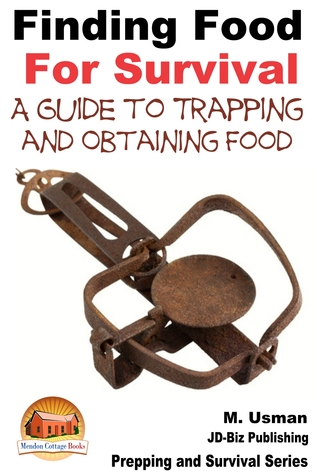 Finding Food For Survival: A Guide to Trapping and Battling Terrains  by  M. Usman