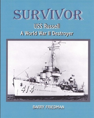 SURVIVOR: USS Russell a World War Two Destroyer  by  Barry Friedman