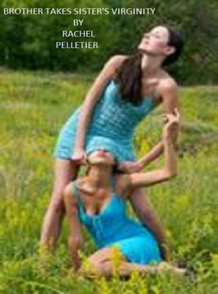 Brother Takes Sisters Virginity Rachel Pelletier