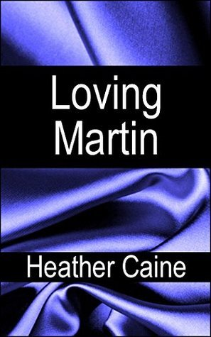 Loving Martin: Erotic Domme Fiction Heather Caine