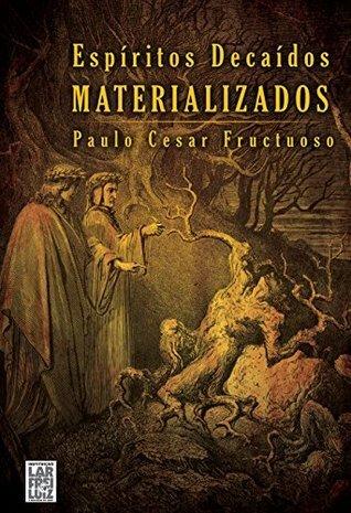Espíritos Decaídos Materializados  by  Paulo Cesar Fructuoso