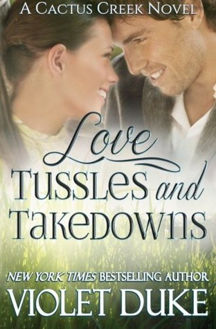 Love, Tussles, and Takedowns (Cactus Creek #3) Violet Duke