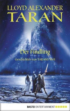 Taran - Der Findling: Geschichten aus Tarans Welt (TARAN - Die Chroniken von Prydain 6) Lloyd Alexander