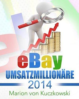 eBay Umsatzmillionäre 2014: Zahlen-Daten-Fakten Marion Von Kuczkowski