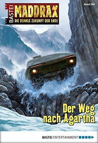 Maddrax - Folge 392: Der Weg nach Agartha Sascha Vennemann