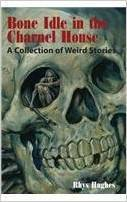 Bone Idle in the Charnel House A Collection of Weird Stories Rhys Hughes