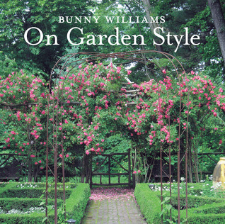 Bunny Williams On Garden Style  by  Bunny Williams