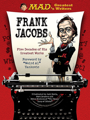 MADs Greatest Writers: Frank Jacobs: Five Decades of His Greatest Works Frank Jacobs