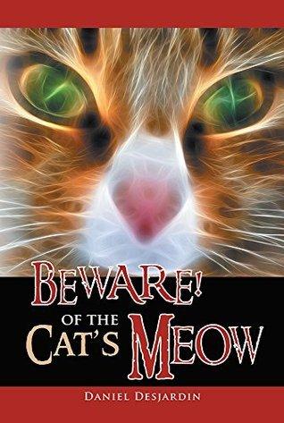 BEWARE! Of the Cats Meow  by  Daniel Desjardin