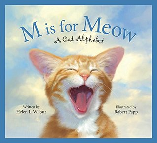 M Is for Meow: A Cat Alphabet  by  Helen L. Wilbur