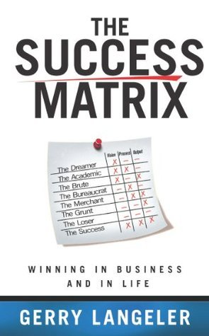 The Success Matrix: Winning in Business and in Life Gerry Langeler