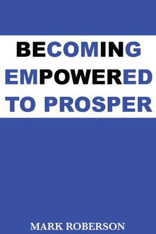Becoming Empowered To Prosper Mark Roberson