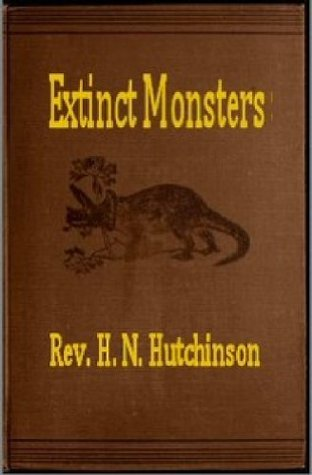 Extinct Monsters Rev. H. N. Hutchinson