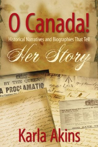 O Canada! Her Story (O Canada: Her Story Book 9)  by  Karla Akins
