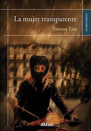 La mujer transparente  by  Vanessa Ejea