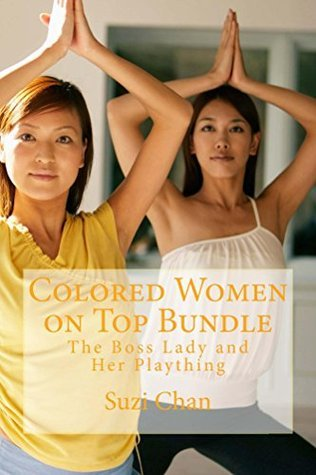 Colored Women on Top Bundle: The Boss Lady and Her Plaything (The Chan Exotics Erotica series Book 16) Suzi Chan