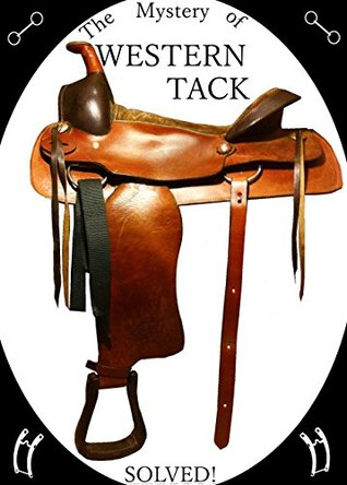 The Mystery of Western Horse Tack - Solved!  by  Joanna Millar