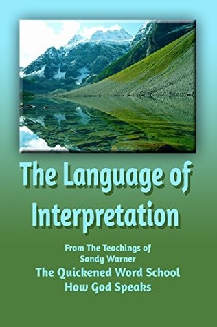 The Language of Interpretation (Quickened Word School - How God Speaks Book 4) Sandy Warner