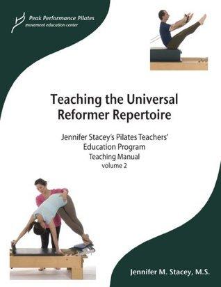 Teaching the Pilates Universal Reformer Repertoire (Peak Performance Pilates Education Program, volu  by  Jennifer M. Stacey