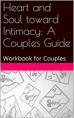 Heart and Soul toward Intimacy: A Couples Guide: Workbook for Couples  by  Walter Patrick Martin