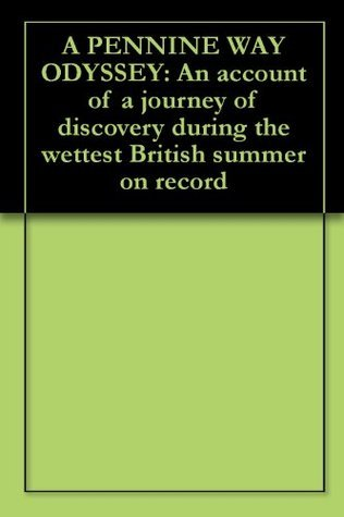 A PENNINE WAY ODYSSEY: An account of a journey of discovery during the wettest British summer on record  by  Peter Kay