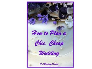 How to Plan a Chic Cheap Wedding (Do It Yourself Book 1)  by  Miriam Kinai