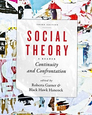 Social Theory: Continuity and Confrontation: A Reader, Third Edition  by  Roberta Garner