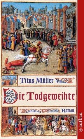 Die Todgeweihte: Roman Titus Müller