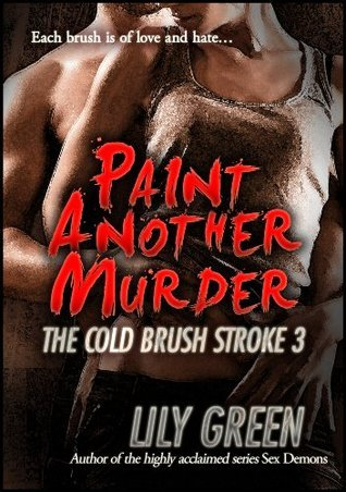 Paint Another Murder (The Cold Brush Stroke Book 3)  by  Lily Green