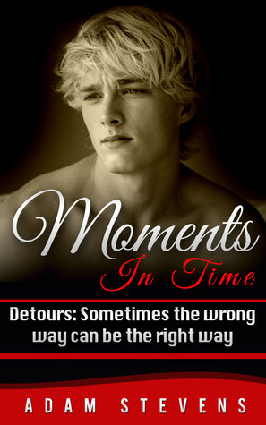 Moments In Time: Detours: Sometimes the wrong way can be the right way (Moments in Time #2) Adam Stevens
