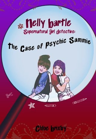 The Case of Psychic Sammie (Nelly Bartle, Supernatural Girl Detective Book 1)  by  Chloe Brixby