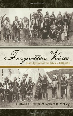 Forgotten Voices: Death Records of the Yakama, 1888-1964 (Native American Resources Series)  by  Clifford E. Trafzer