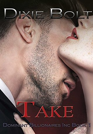 Take: Dominant Billionaires Inc. Book 1  by  Dixie Bolt