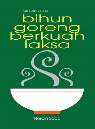 Kumpulan Cerpen: BIHUN GORENG BERKUAH LAKSA  by  Nordin Saad