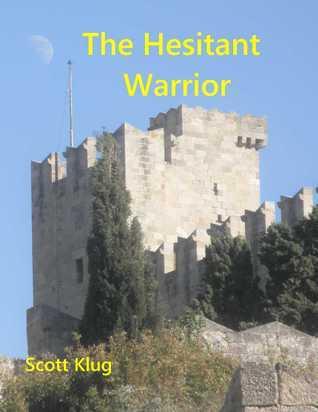 The Hesitant Warrior Scott Klug