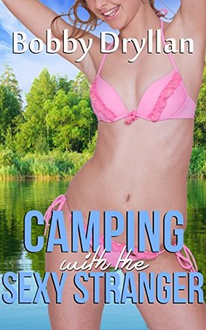 Camping with the Sexy Stranger:  by  Bobby Dryllan