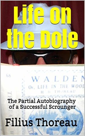 Life on the Dole: The Partial Autobiography of a Successful Scrounger: Silver Anniversary Edition Filius Thoreau