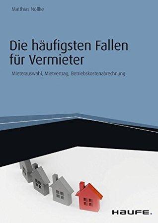 Die häufigsten Fallen für Vermieter: Mieterauswahl, Mietvertrag, Betriebskostenabrechnung  by  Matthias Nöllke