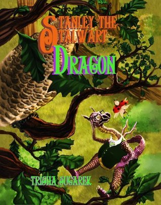 Stanley the Stalwart Dragon (Fabled Forest Book 1)  by  Trisha Sugarek