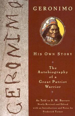 Geronimo, His Own Story: The Autobiography of a Great Patriot Warrior  by  Geronimo