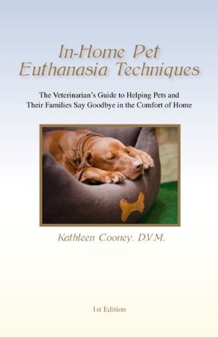 In-home Pet Euthanasia Techniques  by  Kathleen Cooney