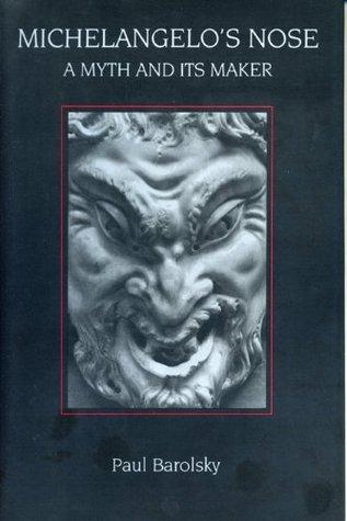 Michelangelos Nose: A Myth And Its Maker  by  Paul Barolsky