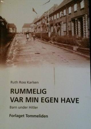 Rummelig var min egen have (Barn under Hitler, #1) Ruth Ross Karlsen