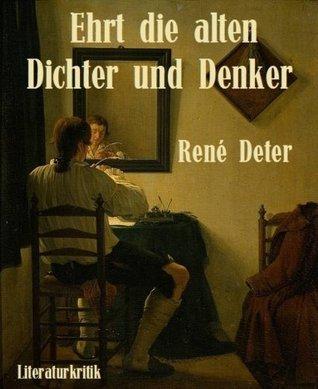 Ehrt die alten Dichter und Denker  by  René Deter