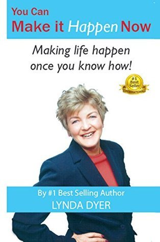 You Can Make It Happen NOW: Making life happen once you know how!  by  Lynda Dyer