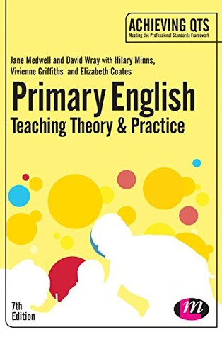 Primary English: Teaching Theory and Practice (Achieving QTS Series)  by  Jane Medwell