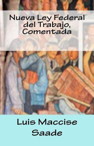 Nueva Ley Federal del Trabajo, Comentada  by  Luis Saade