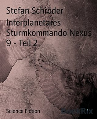 Interplanetares Sturmkommando Nexus 9 - Teil 2  by  Stefan Schröder