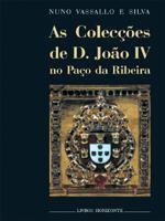 As Colecções de D. João IV no Paço da Ribeira  by  Nuno Vassallo e Silva