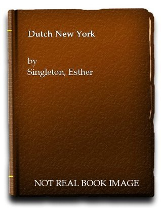 Dutch New York  by  Esther Singleton